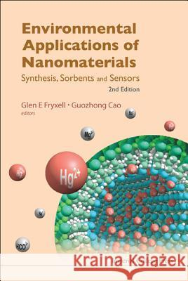 Environmental Applications of Nanomaterials: Synthesis, Sorbents and Sensors (2nd Edition) Glen E. Fryxell Guozhong Cao 9781848168046
