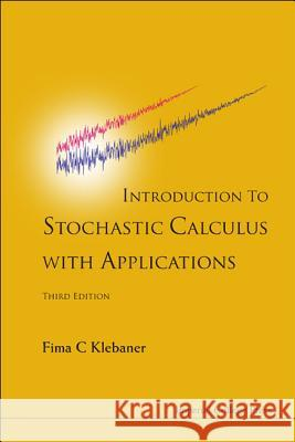 Introduction to Stochastic Calculus with Applications Fima C. Klebaner 9781848168312