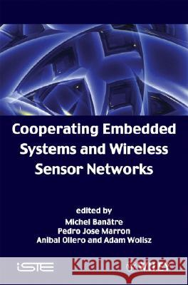 Cooperating Embedded Systems and Wireless Sensor Networks Michel Banatre Pedro Jose Marron Anibal Ollero 9781848210004