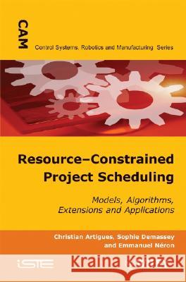 Resource-Constrained Project Scheduling: Models, Algorithms, Extensions and Applications Christian Artigues Christian Artigues Sophie Demassey 9781848210349