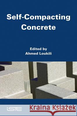 Self-Compacting Concrete A Loukili   9781848212909 ISTE Ltd and John Wiley & Sons Inc