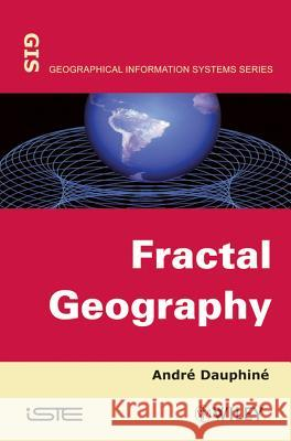 Fractal Geography Andre Dauphine Andr Dauphin A Dauphin? 9781848213289 ISTE Ltd and John Wiley & Sons Inc