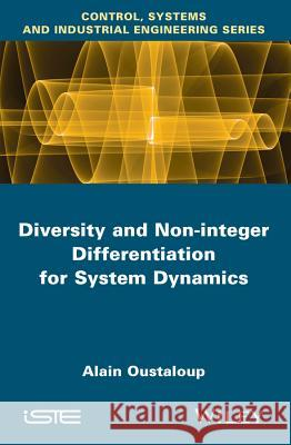 Diversity and Non-Integer Differentiation for System Dynamics Oustaloup, Alain 9781848214750