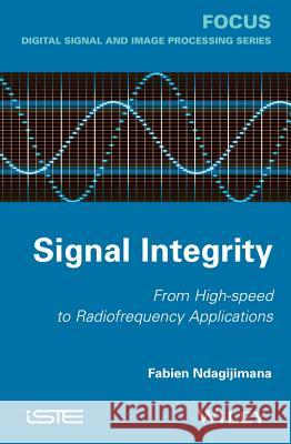 Signal Integrity : From High-Speed to Radiofrequency Applications Ndagijimana, Fabien 9781848215504