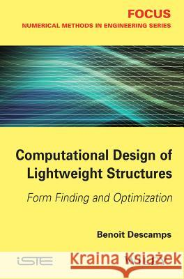 Computational Design of Lightweight Structures: Form Finding and Optimization Descamps, Benoit 9781848216747