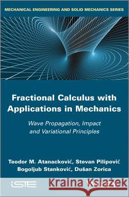 Fractional Calculus with Applications in Mechanics: Wave Propagation, Impact and Variational Principles  9781848216792