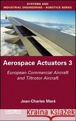 Aerospace Actuators V3: European Commercial Aircraft and Tiltrotor Aircraft Jean-Charles Mar? 9781848219434