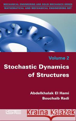 Stochastic Dynamics of Structures Abdelkhalak E Radi Bouchaib 9781848219496