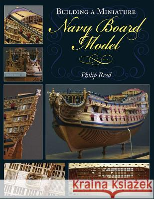 Building a Miniature Navy Board Model Philip Reed 9781848321861