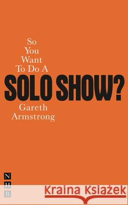 So You Want to Do a Solo Show? Gareth Armstrong 9781848420847