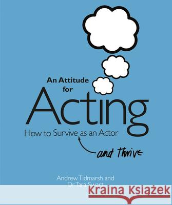 An Attitude for Acting: How to Survive (and Thrive) as an Actor A Tidmarsh 9781848421127 0