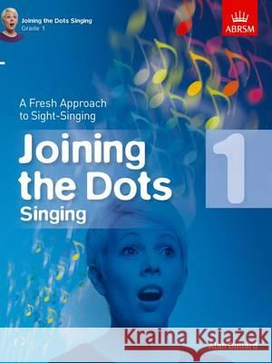 Joining the Dots Singing A Fresh Approach to Sight-Singing  9781848497399