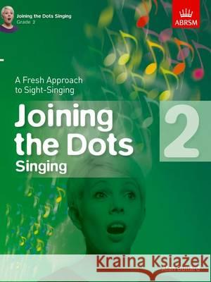 Joining the Dots Singing A Fresh Approach to Sight-Singing  9781848497405
