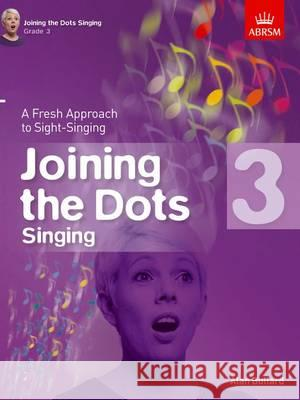 Joining the Dots Singing A Fresh Approach to Sight-Singing  9781848497412