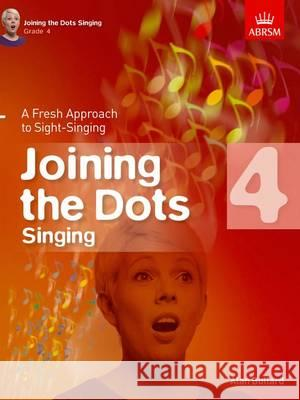 Joining the Dots Singing A Fresh Approach to Sight-Singing  9781848497429