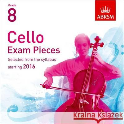Cello Exam Pieces 2016, ABRSM Grade 8 The Complete Syllabus Starting 2016  9781848498587