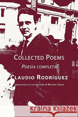 Collected Poems Claudio Rodriguez Luis Ingelmo Michael Smith 9781848610095