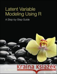 Latent Variable Modeling Using R: A Step-By-Step Guide A Alexander Beaujean 9781848726994 Taylor & Francis