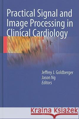 Practical Signal and Image Processing in Clinical Cardiology Jeffrey J. Goldberger Jason Ng 9781848825147