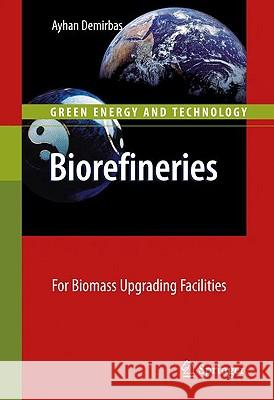 Biorefineries : For Biomass Upgrading Facilities Ayhan Demirbas 9781848827202