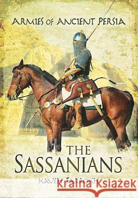 The Armies of Ancient Persia: the Sassanians Kaveh Farrokh 9781848848450