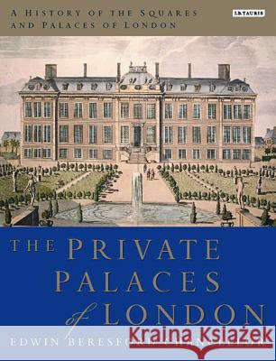 A History of the Squares and Palaces of London: The Private Palaces of London Beresford Edwin Chancellor 9781848854956