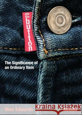 On the Button : The Significance of an Ordinary Item Nina Edwards 9781848855847