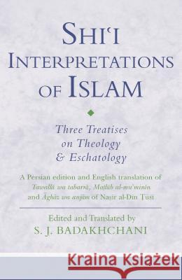 Shi'i Interpretations of Islam : Three Treatises on Theology and Eschatology  9781848855946