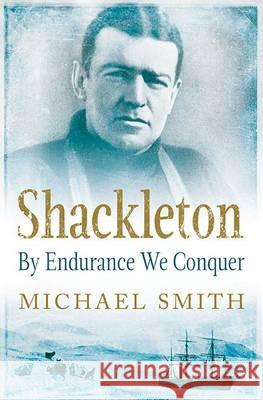 Shackleton By Endurance We Conquer Smith, Michael 9781848892446