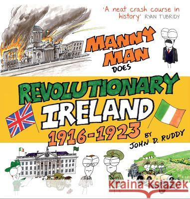 Manny Man Does Revolutionary Ireland: 1916-1923 John D. Ruddy 9781848893337
