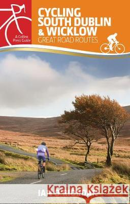 Cycling South Dublin & Wicklow: Great Road Routes Ian O'Riordan 9781848893443