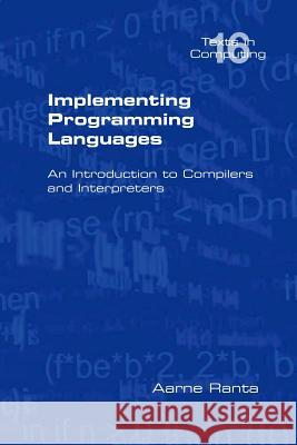 Implementing Programming Languages. an Introduction to Compilers and Interpreters Aarne Ranta 9781848900646
