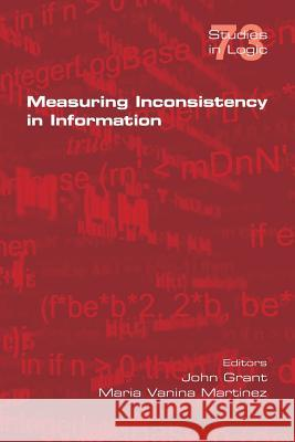 Measuring Inconsistency in Information John Grant Maria Vanina Martinez 9781848902442 College Publications