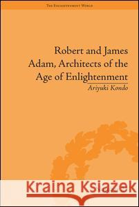 Robert and James Adam, Architects of the Age of Enlightenment  9781848931794