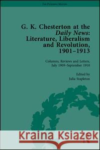 G K Chesterton at the Daily News, Part II: Literature, Liberalism and Revolution, 1901-1913 Julia Stapleton   9781848932135