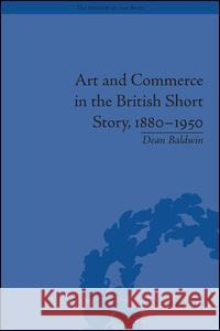 Art and Commerce in the British Short Story, 1880-1950 Dean Baldwin   9781848932289