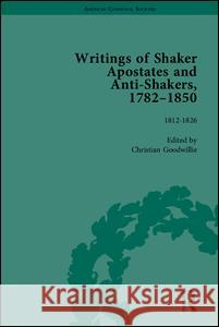 Writings of Shaker Apostates and Anti-Shakers, 1782-1850 Christian Goodwillie   9781848933873
