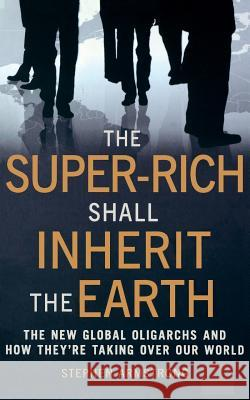 The Super Rich Shall Inherit the Earth Stephen Armstrong 9781849010412