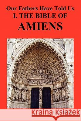 Our Fathers Have Told Us. Part I. The Bible of Amiens. John Ruskin 9781849020503