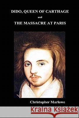 Dido Queen of Carthage and Massacre at Paris Christopher Marlowe 9781849021470