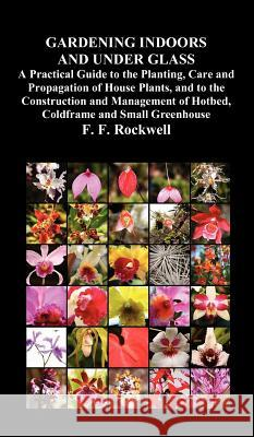 Gardening Indoors and Under Glass F. F. Rockwell 9781849023665