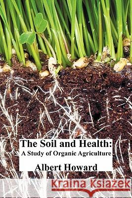 The Soil and Health : A Study of Organic Agriculture Albert Howard 9781849025140