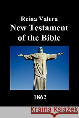 Reina Valera New Testament of the Bible 1862 (Spanish) Anonymous 9781849027137