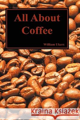 All about Coffee (Hardback) William H. Ukers 9781849029124