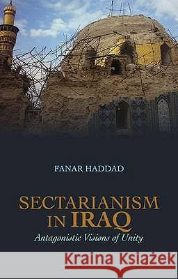 Sectarianism in Iraq: Antagonistic Visions of Unity Haddad, Fanar 9781849041287