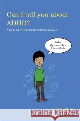 Can I Tell You about ADHD?: A Guide for Friends, Family and Professionals Susan Yarney 9781849053594