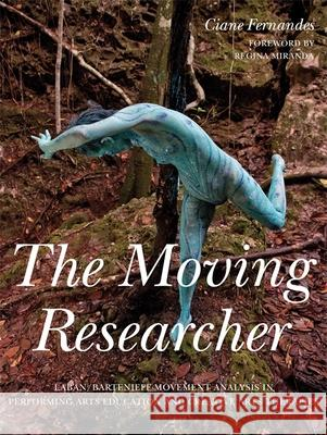 The Moving Researcher: Laban/Bartenieff Movement Analysis in Performing Arts Education and Creative Arts Therapies Ciane Fernandes 9781849055871