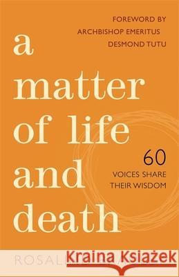 A Matter of Life and Death: 60 Voices Share Their Wisdom Rosalind Bradley Desmond Tutu 9781849056014 Jessica Kingsley Publishers