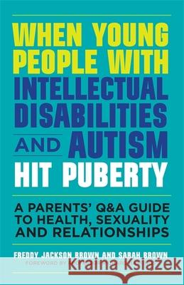 When Young People with Intellectual Disabilities and Autism Hit Puberty: A Parents' Q&A Guide to Health, Sexuality and Relationships Freddy Jackson Brown Sarah Brown 9781849056489