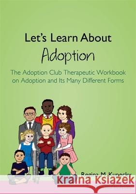 Let's Learn About Adoption : The Adoption Club Therapeutic Workbook on Adoption and its Many Different Forms Regina Kupecky 9781849057622